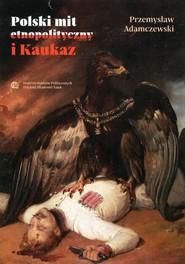 okładka Polski mit etnopolityczny i Kaukaz, Ebook | Przemysław  Adamczewski