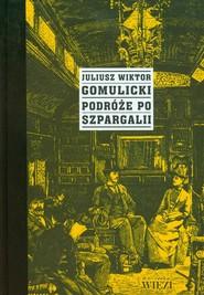 okładka Podróże po szpargalii, Książka   Juliusz Wiktor Gomulicki