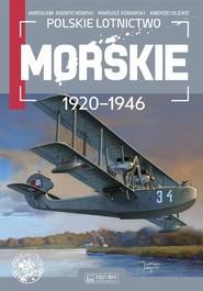 okładka Polskie lotnictwo morskie 1920-1946, Książka   Jarosław Andrychowski, Mariusz Konarski, Andrzej Olejko