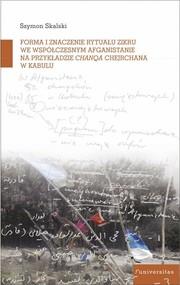 okładka Forma i znaczenie rytuału zikru we współczesnym Afganistanie na przykładzie chanqa Chejchane w Kabul, Książka | Skalski Szymon