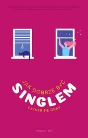 okładka Jak dobrze być singlem, Książka   Gray Catherine