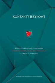 okładka Kontakty językowe Księga jubileuszowa ofiarowana Profesor Elżbiecie Mańczak-Wohlfeld z okazji 70. urodzin, Książka  