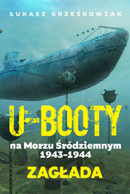 okładka Ubooty na Morzu Śródziemnym 1943-1944 Zagłada, Książka   Grześkowiak Łukasz