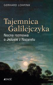 okładka Tajemnica Galilejczyka Nocna rozmowa o Jezusie z Nazaretu, Książka | Gerhard Lohfink