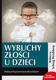 okładka Wybuchy złości u dzieci Podręcznik przetrwania dla rodziców, Książka   Hershberg Rebecca Schrag