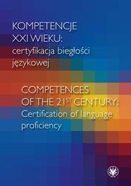 okładka Kompetencje XXI wieku certyfikacja biegłości językowej, Książka |