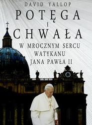 okładka Potęga i chwała W mrocznym sercu Watykanu Jana Pawła II, Książka | David Yallop