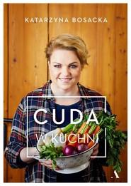 okładka Cuda w kuchni, Książka | Bosacka Katarzyna