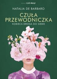 okładka Czuła przewodniczka. Kobieca droga do siebie, Książka | Natalia de Barbaro