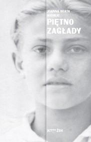 okładka Piętno Zagłady Wojenna i powojenna historia oraz pamięć żydowskich dzieci ocalałych w Polsce, Książka | Joanna Beata Michlic