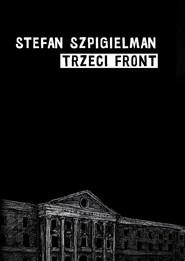 okładka Trzeci front O wojnie wielkich Niemiec z Żydami Warszawy 1939-1943, Książka | Stefan  Szpigielman (Ernest)