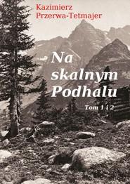 okładka Na skalnym Podhalu, Ebook | Kazimierz Przerwa-Tetmajer