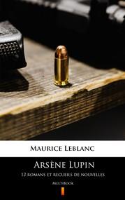okładka Arsène Lupin. 12 romans et recueils de nouvelles, Ebook | Maurice Leblanc