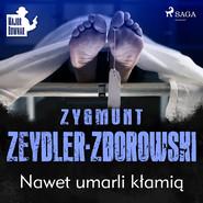 okładka Nawet umarli kłamią, Audiobook | Zygmunt Zeydler-Zborowski