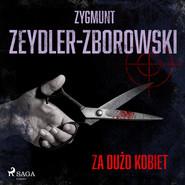 okładka Za dużo kobiet, Audiobook | Zygmunt Zeydler-Zborowski