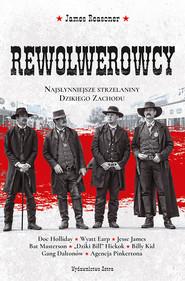 okładka Rewolwerowcy. Najsłynniejsze strzelaniny Dzikiego Zachodu, Ebook | Reasoner James