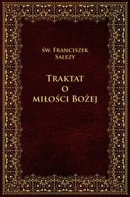 okładka Traktat o Miłości Bożej (wybór), Ebook | Franciszek Salezy Św.