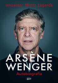okładka Arsene Wenger. Autobiografia, Ebook   Arsene Wenger