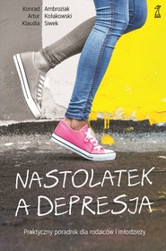 okładka Nastolatek a depresja. Praktyczny poradnik dla rodziców i młodzieży, Ebook | Klaudia Siwek, Konrad Ambroziak, Artur Kołakowski