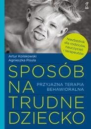 okładka Sposób na trudne dziecko. Przyjazna terapia behawioralna, Ebook | Agnieszka Pisula, Artur Kołakowski