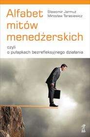 okładka Alfabet mitów menedżerskich, czyli o pułapkach bezrefleksyjnego działania, Ebook | Mirosław Tarasiewicz, Sławomir Jarmuż