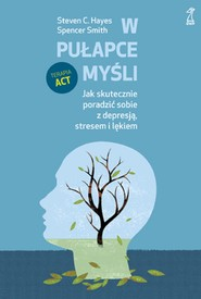 okładka W pułapce myśli. Jak skutecznie poradzić sobie z depresją, stresem i lękiem, Ebook | Spencer Smith, Steven Hayes