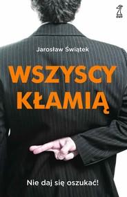 okładka Wszyscy kłamią. Nie daj się oszukać!, Ebook | Świątek Jarosław