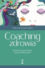 okładka Coaching zdrowia. Twoje życie w twoich rękach, Ebook | Katarzyna Rybczyńska, Monika Zubrzycka-Nowak