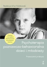 okładka Psychoterapia poznawczo-behawioralna dzieci i młodzieży, Ebook | Artur Kołakowski