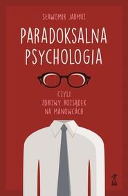 okładka PARADOKSALNA PSYCHOLOGIA czyli zdrowy rozsądek na manowcach, Ebook | Sławomir Jarmuż