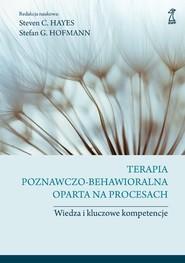 okładka Terapia poznawczo-behawioralna oparta na procesach, Ebook | Steven C. Hayes, Stefan G. Hofmann