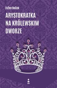 okładka Arystokratka na królewskim dworze PRZEDSPRZEDAŻ, Ebook | Evžen Boček