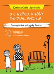 okładka O CHŁOPCU, KTÓRY SPOTKAŁ ANIOŁA, Audiobook | Karolina  Garlej-Zgorzelska
