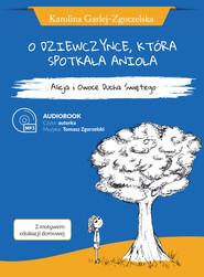 okładka O DZIEWCZYNCE, KTÓRA SPOTKAŁA ANIOŁA, Audiobook | Karolina  Garlej-Zgorzelska