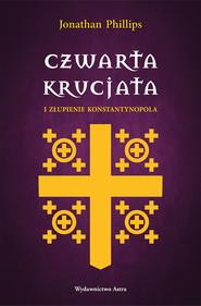 okładka Czwarta krucjata i złupienie Konstantynopola, Ebook | Phillips Jonathan