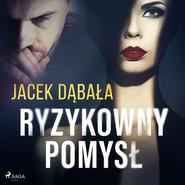 okładka Ryzykowny pomysł, Audiobook   Jacek Dąbała