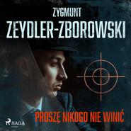okładka Proszę nikogo nie winić, Audiobook | Zygmunt Zeydler-Zborowski