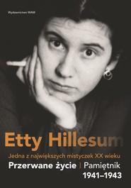 okładka Przerwane życie Pamiętnik Etty Hillesum 1941–1943, Książka | Hillesum Etty