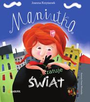 okładka Maniutka ratuje świat Maniutka Tom 1, Książka | Joanna  Krzyżanek