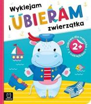 okładka Wyklejam i ubieram zwierzątka 2+ Zabawa z naklejkami, Książka |