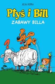 okładka Ptyś i Bill Tom 8 Zabawy Billa, Książka |