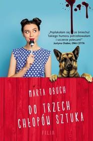 okładka Do trzech chłopów sztuka, Książka | Marta Obuch
