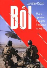 okładka Ból Mocna opowieść o rannych i medykach na wojnie, Książka   Jarosław Rybak