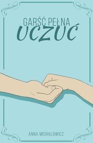 okładka Garść pełna uczuć, Książka | Michałowicz Anna