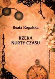 okładka Rzeka nurty czasu, Książka | Rogalska Beata
