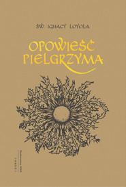 okładka Opowieść pielgrzyma Autobiografia, Książka | Loyola Ignacy