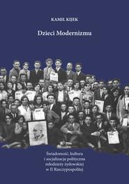 okładka Dzieci Modernizmu Świadomość kultura i socjalizacja polityczna młodzieży żydowskiej w II Rzeczypospolitej, Książka   Kijek Kamil