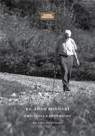 okładka Ks. Adam Boniecki Ćwiczenia z optymizmu Książka do pisania, Książka   ks. Adam Boniecki