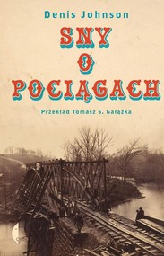 okładka Sny o pociągach, Książka   Denis Johnson