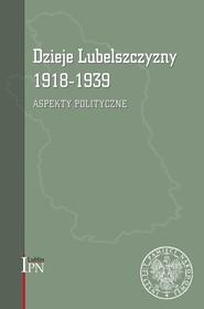 okładka Dzieje Lubelszczyzny 1918-1939 Aspekty polityczne, Książka | Kozyra Waldemar, Marcin Kruszyński, Litwiński Robert, Dariusz Magier, Tomasz Osiński